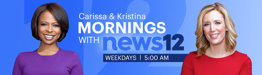 Carissa & Kristina Mornings with News 12, Weekdays | 5:00AM